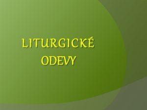 LITURGICK ODEVY Liturgick innos bohosluba Zostaven tak aby