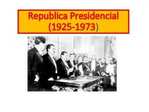 Republica Presidencial 1925 1973 Definicin Presidencialismo Se denomina