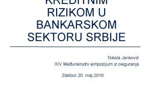 KREDITNIM RIZIKOM U BANKARSKOM SEKTORU SRBIJE Nikola Jankovi