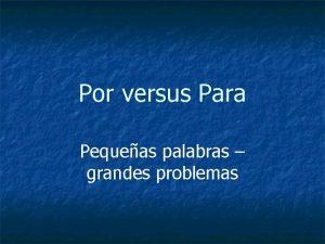 Por versus Para Pequeas palabras grandes problemas Por