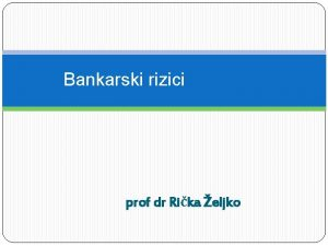 Bankarski rizici prof dr Rika eljko Bankarstvo znai