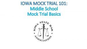 IOWA MOCK TRIAL 101 Middle School Mock Trial
