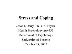 Stress and Coping Jose L Jarry Ph D