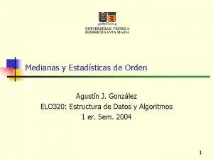 Medianas y Estadsticas de Orden Agustn J Gonzlez