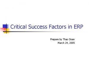 Critical Success Factors in ERP Prepare by Thao