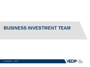 BUSINESS INVESTMENT TEAM November 1 2018 THE BUSINESS