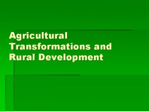 Agricultural Transformations and Rural Development Agricultural Systems Useful
