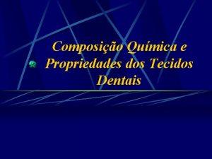 Composio Qumica e Propriedades dos Tecidos Dentais Composio