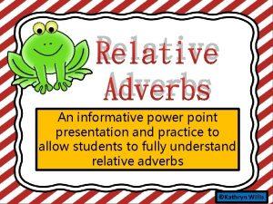 Relative Ka Adverbs An informative power point presentation