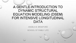 A GENTLE INTRODUCTION TO DYNAMIC STRUCTURAL EQUATION MODELING