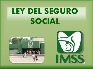 LEY DEL SEGURO SOCIAL Seguro Social La misin