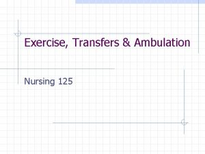 Exercise Transfers Ambulation Nursing 125 Mobility refers to