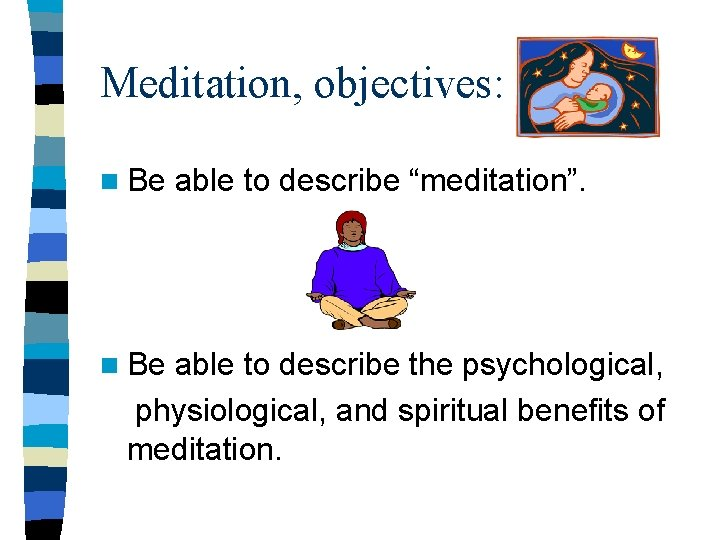 Meditation objectives n Be able to describe meditation