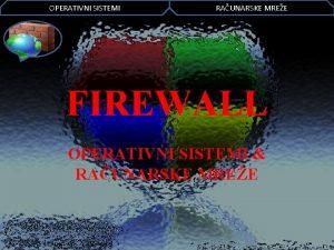 OPERATIVNI SISTEMI RAUNARSKE MREE FIREWALL OPERATIVNI SISTEMI RAUNARSKE