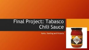 Final Project Tabasco Chili Sauce Karla Sterling and