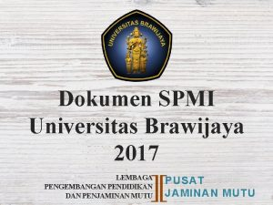 Dokumen SPMI Universitas Brawijaya 2017 LEMBAGA PENGEMBANGAN PENDIDIKAN
