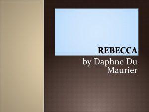 REBECCA by Daphne Du Maurier Rebecca Daphne du