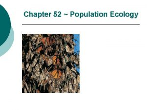 Chapter 52 Population Ecology Scope of Ecology Ecology