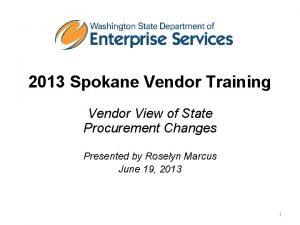 2013 Spokane Vendor Training Vendor View of State