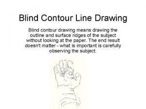 Blind Contour Line Drawing Blind contour drawing means