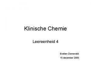Klinische Chemie Leereenheid 4 Evelien Zonneveld 15 december