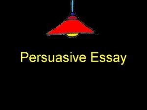 Persuasive Essay What is persuasive writing In persuasive