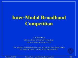 InterModal Broadband Competition J Scott Marcus Senior Advisor