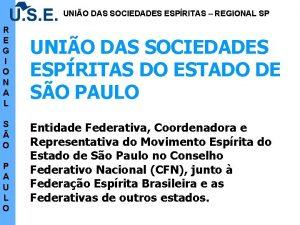 UNIO DAS SOCIEDADES ESPRITAS REGIONAL SP R E