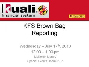 KFS Brown Bag Reporting Wednesday July 17 th