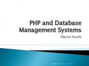 PHP and Database Management Systems Martin Kruli by