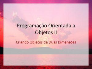 Programao Orientada a Objetos II Criando Objetos de