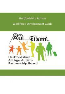 Hertfordshire Autism Workforce Development Guide INTRODUCTION The Autism
