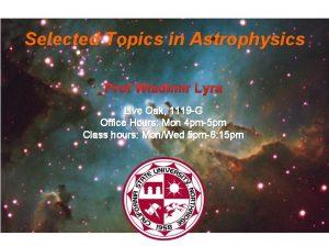 Selected Topics in Astrophysics Prof Wladimir Lyra Live