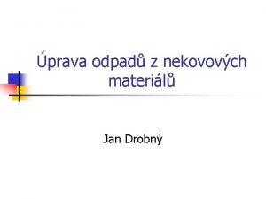 prava odpad z nekovovch materil Jan Drobn Nekovov