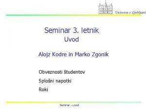 Seminar 3 letnik Uvod Alojz Kodre in Marko