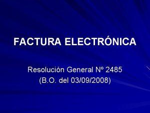 FACTURA ELECTRNICA Resolucin General N 2485 B O