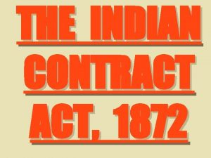 THE INDIAN CONTRACT ACT 1872 CONTRACT CONTRACT According