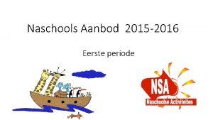Naschools Aanbod 2015 2016 Eerste periode Hoe werkt