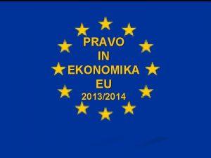 PRAVO IN EKONOMIKA EU 20132014 EVROPSKO GOSPODARSTVO Nastanek