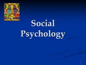 Social Psychology 1 Social Psychology We cannot live