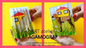 ART atelir AGAMOGRAF Oblas vtvarn technick environmentlna Autor