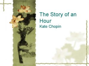 The Story of an Hour Kate Chopin The