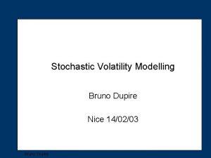 Stochastic Volatility Modelling Bruno Dupire Nice 140203 Bruno