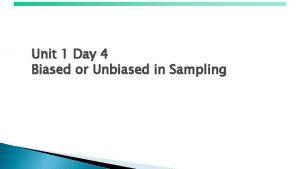 Unit 1 Day 4 Biased or Unbiased in