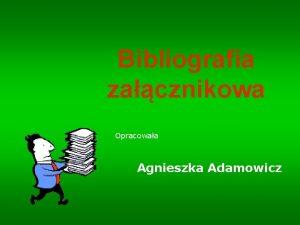 Bibliografia zacznikowa Opracowaa Agnieszka Adamowicz Obecne standardy edukacyjne