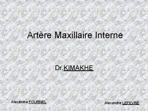Artre Maxillaire Interne Dr KIMAKHE Alexandra FOURNEL Alexandra