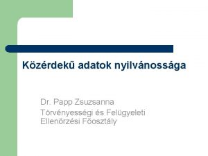 Kzrdek adatok nyilvnossga Dr Papp Zsuzsanna Trvnyessgi s