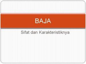 BAJA Sifat dan Karakteristiknya Sifatsifat dasar Baja sebagai