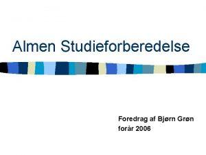 Almen Studieforberedelse Foredrag af Bjrn Grn forr 2006