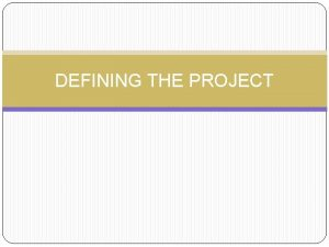 DEFINING THE PROJECT Objectives Step 1 Defining the